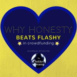 Why Honesty Beats Flashy in Crowdfunding