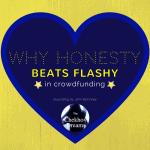 Why Honesty Beats Flashy in Crowdfunding
