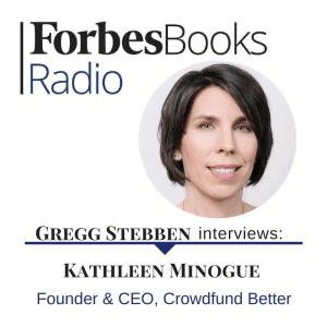 Forbes Radio, Gregg Stebben, Kathleen Minogue, crowdfunding, Crowdfund Better, podcast, interview