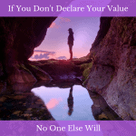 If You Don't Declare Your Value, No One Else Will
