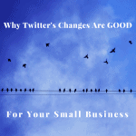 Why Twitter's Changes Are GOOD For Your Small Business