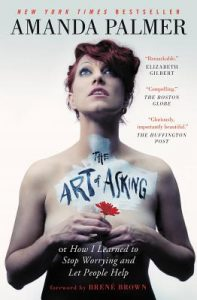 Amanda Palmer, Brene Brown, Art of Asking, crowdfunding, Crowdfund Better Bookshelf, paperback, indiebound