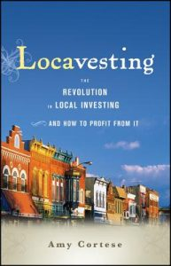 Locavesting: The Revolution in Local Investing and How to Profit from it, Amy Cortese, crowdfunding, crowdfunding education, Crowdfund Better Bookshelf, paperback, indiebound