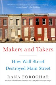 Makers and Takers: How Wall Street Destroyed Main Street, Rana Foroohar, crowdfunding, crowdfunding education, Crowdfund Better Bookshelf, paperback, indiebound