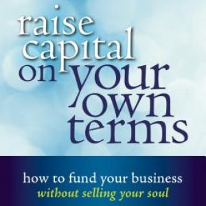 Raise Capital on Your Own Terms - How to Fund Your Business Without Selling Your Soul, Jenny Kassan, crowdfunding, crowdfunding education, Crowdfund Better Bookshelf, paperback, indiebound