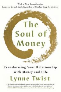 The Soul of Money: Transforming Your Relationship with Money and Life, Lynne Twist, crowdfunding, crowdfunding education, Crowdfund Better Bookshelf, paperback, indiebound