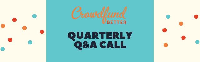 Crowdfund Better Quarterly Q&A Call