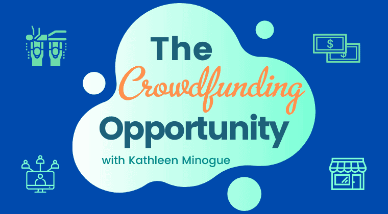 The Crowdfunding Opportunity Course, Crowdfund Better, Kathleen Minogue, crowdfunding for small business, small business crowdfunding, small business, business crowdfunding, crowdfunding for business
