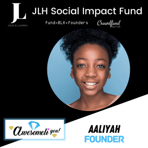 Aaliyah, Awesomeliyou, New York, JLH Fund, JLH Social Impact Fund 2021 Small Business Grantee, Crowdfund Better, FundBlackFounders, black owned business, crowdfunding campaign