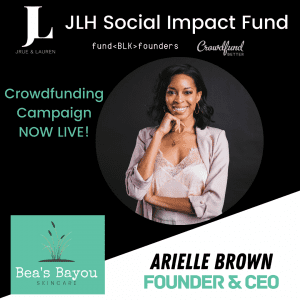Bea's Bayou Skincare, Arielle Brown, New Orleans, JLH Fund, JLH Social Impact Fund 2021 Small Business Grantee, Crowdfund Better, FundBlackFounders, black owned business, crowdfunding campaign