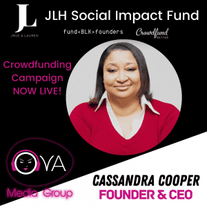 Cassandra Cooper, Ova Media Group, Los Angeles, JLH Fund, JLH Social Impact Fund 2021 Small Business Grantee, Crowdfund Better, FundBlackFounders, black owned business, crowdfunding campaign