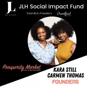 Kara Still, Carmen Thomas, Prosperity Market, Los Angeles, JLH Fund, JLH Social Impact Fund 2021 Small Business Grantee, Crowdfund Better, FundBlackFounders, black owned business, crowdfunding campaign
